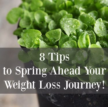 "8 Tips to ""Spring"" Ahead Your Weight Loss Journey!"