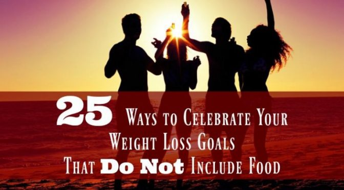 25 Ways to Celebrate Your Weight Loss Goals That Do Not Include Food!