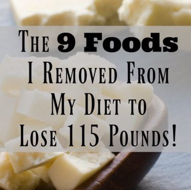 The 9 Foods I Removed From My Menus While Losing -115Lbs