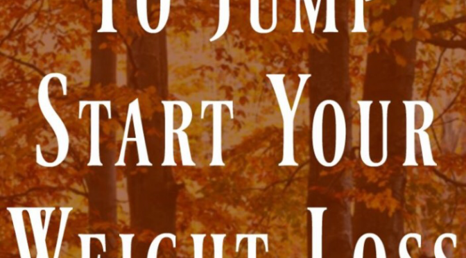 8 Ways To Jumpstart Your Weight Loss This Fall