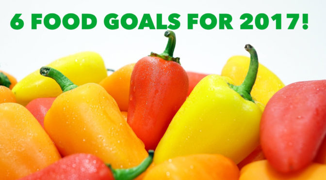 6 Food Goals to Set for 2017!